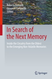 In Search of the Next Memory - Inside the Circuitry from the Oldest to the Emerging Non-Volatile Memories ebook by Roberto Gastaldi, Giovanni Campardo