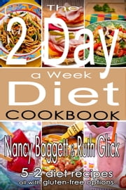 The 2 Day a Week Diet Cookbook - 5-2 Diet Recipes with Gluten-Free Options ebook by Nancy Baggett,Ruth Glick