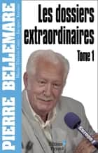Les Dossiers extraordinaires, tome 1 ebook by Pierre Bellemare