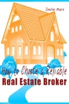 How to Choose a Reliable Real Estate Broker ebook by Deedee Moore
