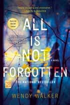All Is Not Forgotten - A Novel ebook by