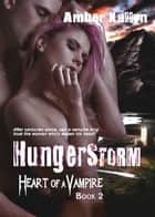 Hungerstorm (Heart of a Vampire, Book 2) ebook by Amber Kallyn