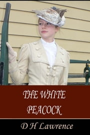 The White Peacock ebook by D H Lawrence