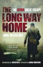 The Long Way Home - The Other Great Escape ebook by John McCallum