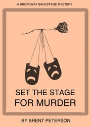 Set the Stage for Murder (A Broadway Backstage Mystery) ebook by Brent Peterson