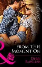 From This Moment On (Mills & Boon Blaze) (Made in Montana, Book 6) 電子書籍 by Debbi Rawlins