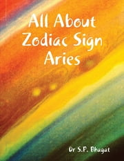 All About Zodiac Sign Aries ebook by Dr S.P. Bhagat