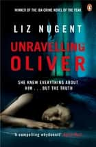 Unravelling Oliver - The gripping psychological suspense from the No. 1 bestseller ebook by Liz Nugent