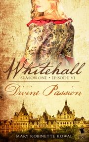 "Whitehall - Episode 6 - ""Divine Passion"" ebook by Mary Robinette Kowal,Liz Duffy Adams,Delia Sherman,Barbara Samuel,Madeleine Robins,Sarah Smith"