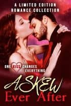 Askew Ever After: A Limited Edition Contemporary Romance Collection ebook by Mandy Melanson, Dusty Grein, Amy C. Beckinsale,...