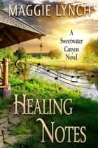 Healing Notes - Sweetwater Canyon, #2 ebook by Maggie Lynch