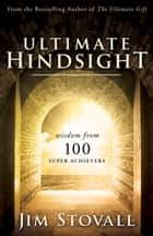 Ultimate Hindsight - Wisdom from 100 Super Achievers ebook by Jim Stovall