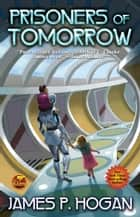 Prisoners of Tomorrow ebook by James P. Hogan