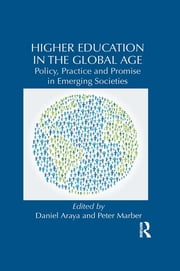 Higher Education in the Global Age - Policy, Practice and Promise in Emerging Societies ebook by Daniel Araya,Peter Marber