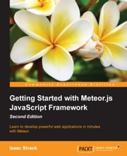 Getting Started with Meteor.js JavaScript Framework - Second Edition ebook by Isaac Strack