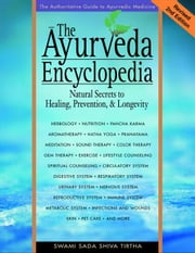 The Ayurveda Encyclopedia: Natural Secrets to Healing, Prevention, & Longevity ebook by Tirtha, Swami Sadashiva