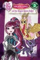 Ever After High: Let the Dragon Games Begin! ebook by Margaret Green
