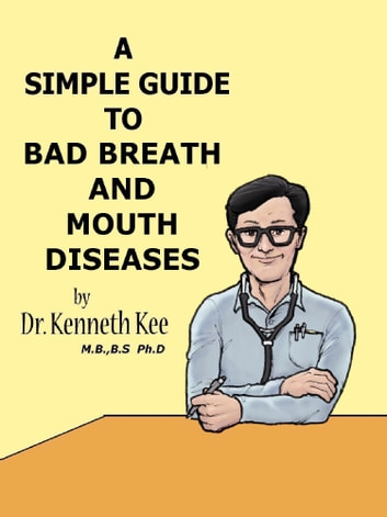 A Simple Guide to Bad Breath and Mouth Diseases ebook by Kenneth Kee