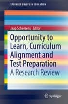 Opportunity to Learn, Curriculum Alignment and Test Preparation - A Research Review ebook by Jaap Scheerens