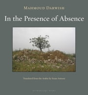 In the Presence of Absence ebook by Mahmoud Darwish,Sinan Antoon