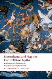 Constellation Myths - with Aratus's Phaenomena ebook by Eratosthenes,Hyginus,Aratus,Robin Hard