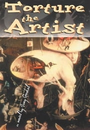 Torture The Artist ebook by Joey Goebel