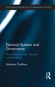 Electoral Systems and Governance - How Diversity Can Improve Policy-Making ebook by Salomon Orellana