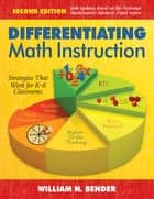 Differentiating Math Instruction, K-8 - Common Core Mathematics in the 21st Century Classroom ebook by William N. Bender