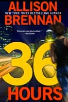 36 Hours ebook by Allison Brennan