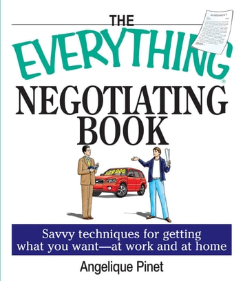 The Everything Negotiating Book - Savvy Techniques For Getting What You Want --at Work And At Home ebook by Margaret Kaeter,Angelique Pinet