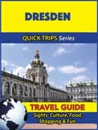 Dresden Travel Guide (Quick Trips Series) - Sights, Culture, Food, Shopping & Fun ebook by Denise Khan