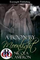 A Boon by Moonlight ebook by Nicola Cameron