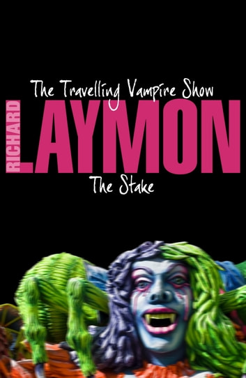 The Travelling Vampire Show & The Stake - Two thrilling vampire horror novels ebook by Richard Laymon