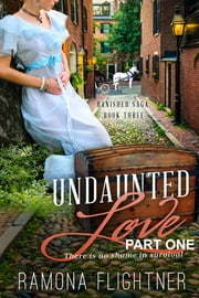 Undaunted Love (PART ONE) - Banished Saga Book Three ebook by Ramona Flightner
