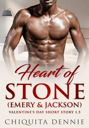 Heart of Stone Series Book 1.5 (Emery&Jackson) A Valentine's Day Short ebook by Chiquita Dennie
