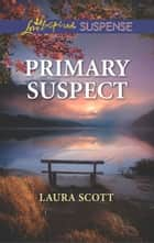 Primary Suspect (Mills & Boon Love Inspired Suspense) (Callahan Confidential, Book 5) eBook by Laura Scott