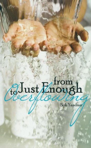 From Just Enough to Overflowing ebook by Yandian, Bob