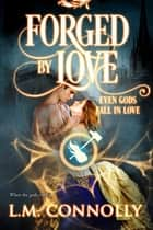 Forged by Love ebook by L.M. Connolly