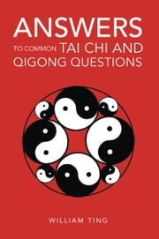 Answers to Common Tai Chi and Qigong Questions ebook by William Ting