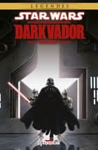 Star Wars - Dark Vador Intégrale Volume I ebook by Collectif