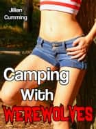 Camping with Werewolves (m/f/m Werewolf Menage Erotica) ebook by Jillian Cumming