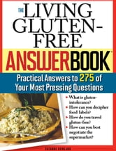 The Living Gluten-Free Answer Book - Answers to 275 of Your Most Pressing Questions ebook by Suzanne Bowland