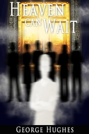 Heaven Can Wait ebook by George Hughes
