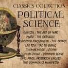 Political Science. Classics Collection: - Sun Tzu-The Art of War, Plato-The Republic, Niccolo Machiavelli-The Prince, Lao Tzu-Tao Te Ching, Thomas More-Utopia, Thomas Paine-Common Sense, Karl Marx, Friedrich Engels-The Communist Manifesto audiobook by Marcus Aurelius, Karl Marx, Friedrich Engels,...