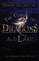The Coming of Dragons: The Darkest Age - The Darkest Age ebook by A.J. Lake