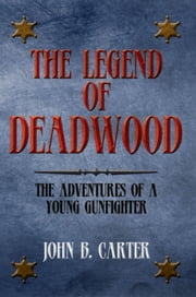 The Legend Of Deadwood ebook by John B. Carter