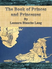 The Book of Princes and Princesses ebook by Leonora Blanche Lang