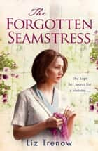 The Forgotten Seamstress eBook by Liz Trenow