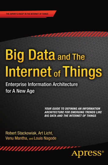 Big Data and The Internet of Things - Enterprise Information Architecture for A New Age ebook by Robert Stackowiak,Art Licht,Venu Mantha,Louis Nagode