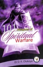 101 Weapons of Spiritual Warfare ebook by Dr. D. K. Olukoya